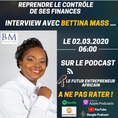 Épisode  #008 Reprendre le contrôle de ses finances Bettina Mass [Interview avec Landry Cyrille]